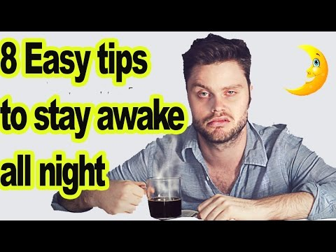 How to stay awake all night | 8 crazy tips to stay awake