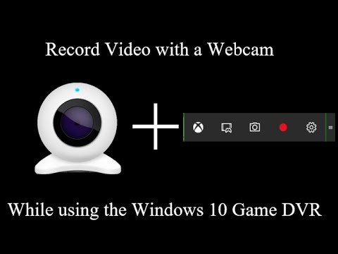 Record with a Webcam while using the Windows 10 Game DVR