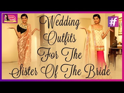 Wedding Outfits For The Sister Of The Bride   By Mehak