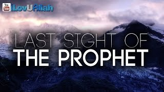 Last Sight Of The Prophet ᴴᴰ | *Very Emotional*