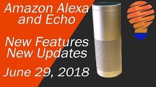 Amazon Alexa and Amazon Echo New Products and New Features For June 29, 2018