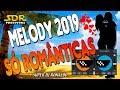 MELODY 2019 - MELODY ROMÂNTICO ( SUPER DJ RONALDO )