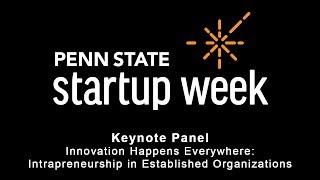 "Penn State Startup Week 2018 - Keynote Panel: ""Innovation Happens Everywhere"""
