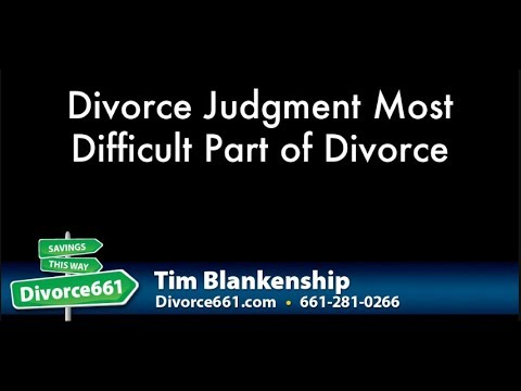 Divorce Judgment Most Difficult Part of Divorce | Santa Clarita Divorce