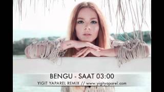 BENGU - SAAT 03.00 (YIGIT YAPAREL REMIX).m4v