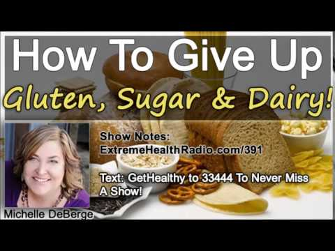 How To Give Up Gluten, Sugar & Dairy & Restore Your Health