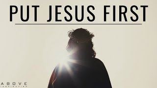 PUT JESUS FIRST | Seek His Kingdom - Inspirational & Motivational Video