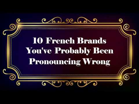 10 French Brands You've Probably Been Pronouncing Wrong
