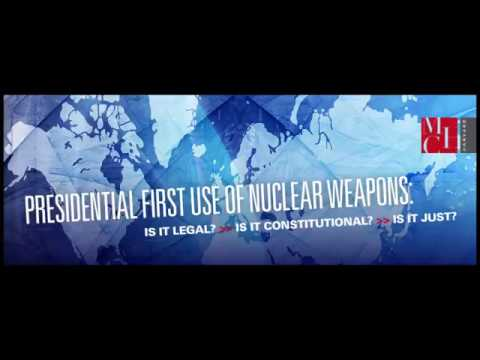 Presidential First Use of Nuclear Weapons: Is it Legal? Is it Constitutional? Is it Just?