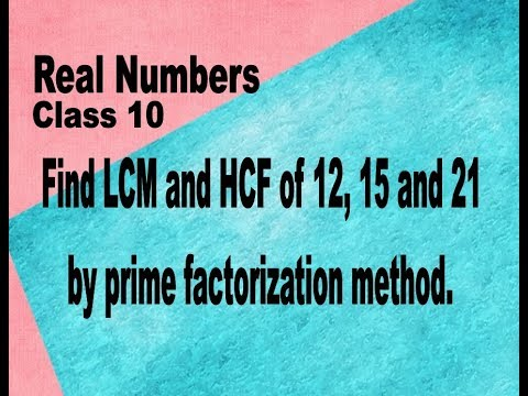 Class 10th Maths REAL NUMBERS Find LCM and HCF of 12, 15 and 21 by prime factorization method.