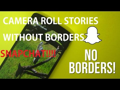 How to Remove Borders from Camera Roll Stories on Snapchat!!!!