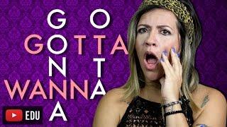 WANNA, GONNA, GOTTA, OTTA | O que Significam?