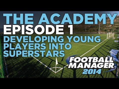 The Academy Ep.1 - A Guide To Developing Young Prospects   Football Manager 2014
