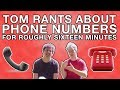 Tom Rants About Phone Numbers For Roughly Sixteen Minutes