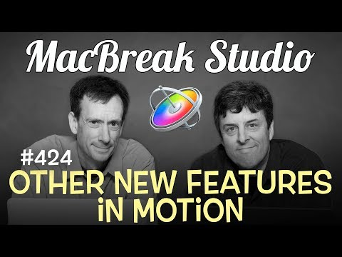 MacBreak Studio Ep 424: Other New Features in Motion
