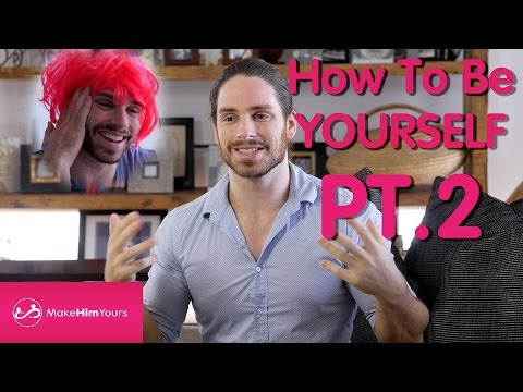 How To Be Yourself (In Dating) Part 2