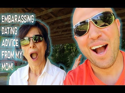 Embarrassing Dating Advice from my MOM!