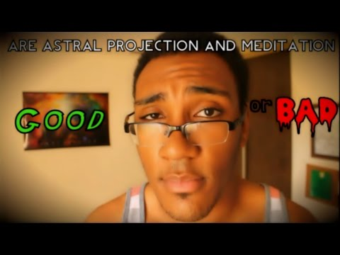Is Astral Projection and Meditation Good or Bad?