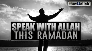 Speak With Allah This Ramadan *Must Watch*