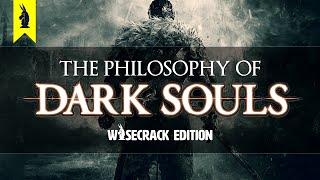 The Philosophy Of Dark Souls –wisecrack Edition