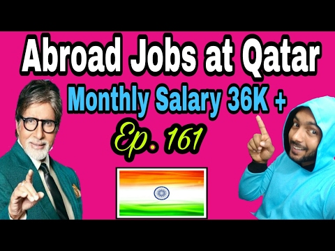 New 70 Abroad Jobs At Qatar country, Monthly salary 36K + Rupees,  Tips In Hindi 2017, Episode -161
