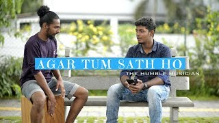 Agar Tum Sath Ho | Male Version | Tamasha | The Humble Musician | Cover |