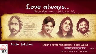 Love Always- Part 2 | Shaan , Babul Supriyo , Kavita Krishnamurti | Tagore Songs | Bengali