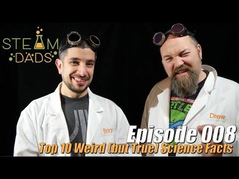 STEAMDads - Episode 8 - Top 10 Weird (but True) Science Facts!!!