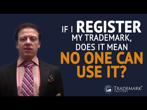 If I Register My Trademark, Does It Mean No One Can Use It? | Trademark Factory® FAQ