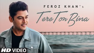 Tere Ton Bina (Full Song) Feroz Khan | Sahib Sekhon | Inda Bains | Latest Punjabi Songs 2020