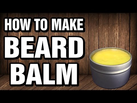 How to Make Your Own Beard Balm - One Minute Tutorials
