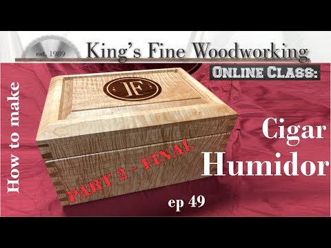 49 - How to Make a Cigar Humidor Pacific Coast Tiger Maple part 2 final