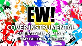 EW! (Cover Instrumental) [In the Style of Jimmy Fallon ft. will.i.am]