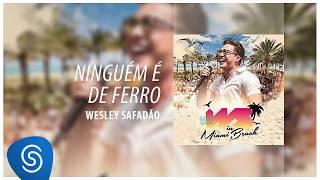 Wesley Safadão - Ninguém É de Ferro [DVD WS In Miami Beach] (Áudio Oficial)