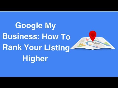 Google My Business: How To Rank Your Listing Higher