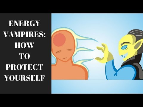ENERGY VAMPIRES: WHAT ARE THEY AND HOW TO PROTECT YOURSELF