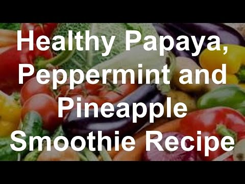 Healthy Papaya, Peppermint and Pineapple Smoothie Recipe