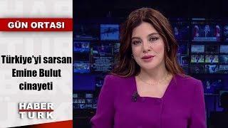 Türkiye'yi sarsan Emine Bulut cinayeti | Gün Ortası - 23 Ağustos 2019