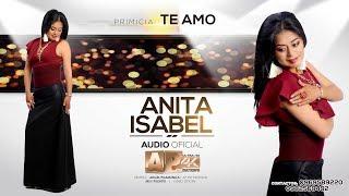 "Anita Isabel PRIMICIA!!! 2019 - Te amo ""Audio Oficial"" AP HD Estudio's"