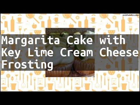 Recipe Margarita Cake with Key Lime Cream Cheese Frosting