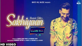 Club Mix : SAKHIYAAN | Maninder Buttar | Cheetah | New Punjabi Dj Songs 2019 | Dj Party Songs 2019