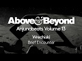 Wrechiski - Brief Encounter (Anjunabeats Volume 13 Preview)