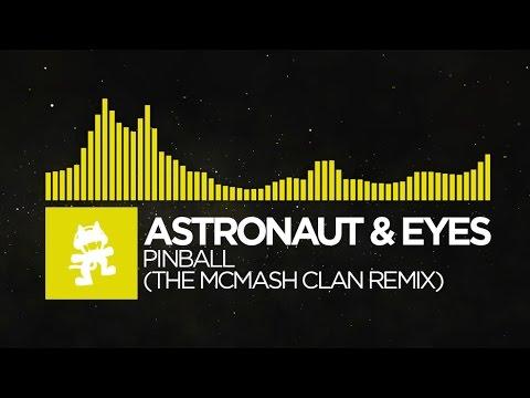 [Electro] - Astronaut & Eyes - Pinball (The McMash Clan Remix) [Monstercat EP Release]