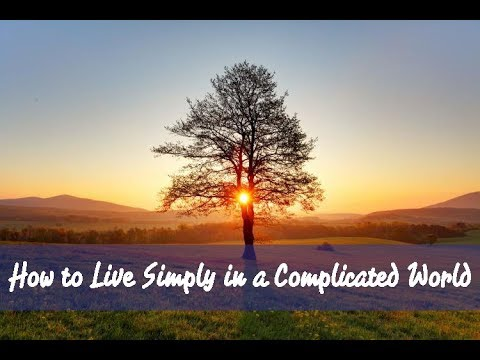 How to Live Simply in a Complicated World