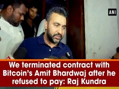 We terminated contract with Bitcoin's Amit Bhardwaj after he refused to pay: Raj Kundra