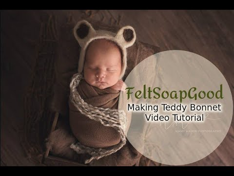 Video tutorial Making Teddy Felted bonnet Newborn Prop by FeltSoapGood