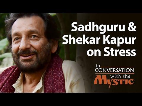 Sadhguru and Shekhar Kapur on Stress