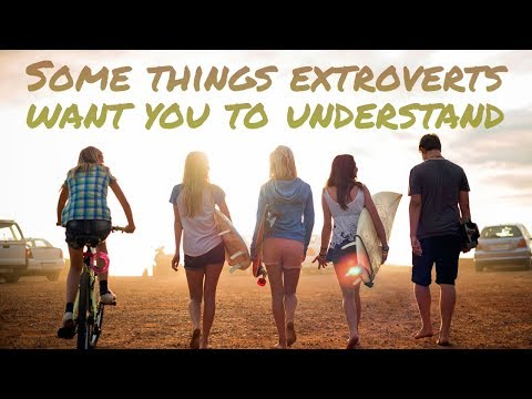 10 Things Extroverts Want You To Know