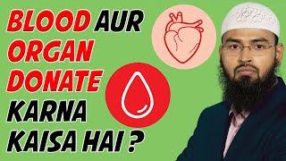 Blood, Platelets Aur Ogran Donate Karna Kaisa Hai By Adv. Faiz Syed