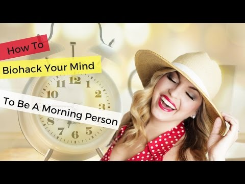 Biohack Your Mind To Become A Morning Person